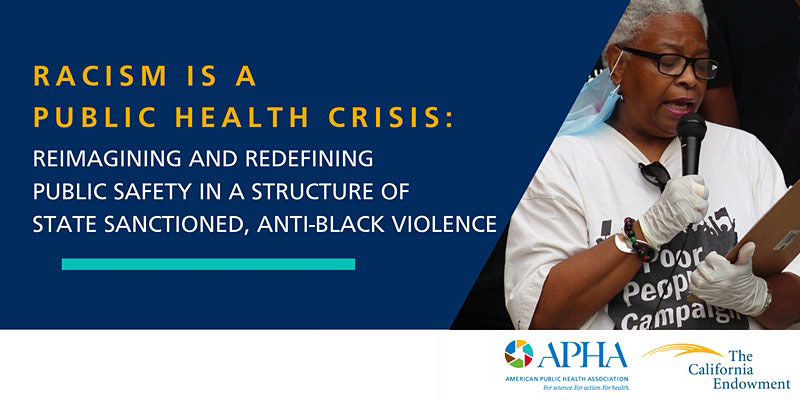 RACISM IS A PUBLIC HEALHT CRISIS Reimagining and Redefining Public Safety in a Structure of State Sanctions, Anti-Black Violence